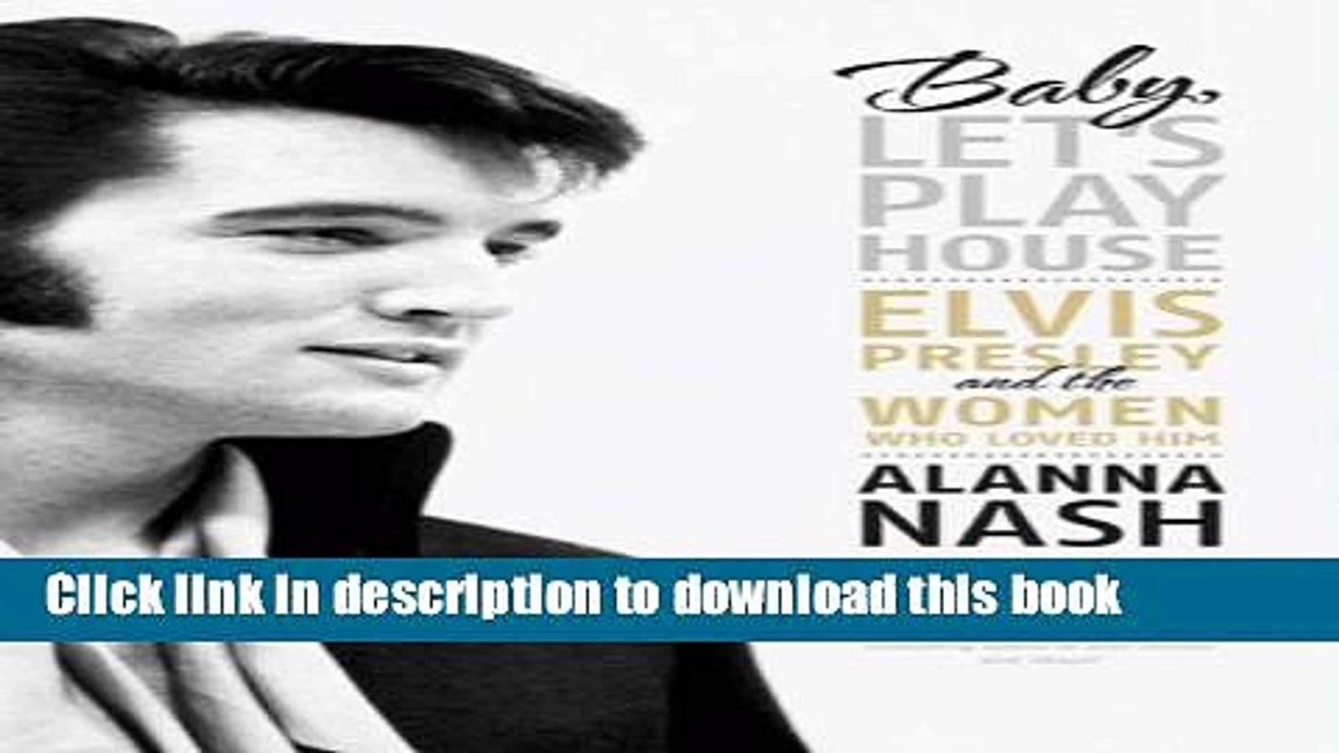 Download Baby, Let s Play House: Elvis Presley and the Women Who Loved Him  Read Online
