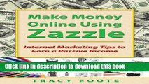 [PDF] Make Money Online Using Zazzle: Internet Marketing Tips to Earn a Passive Income Read Full