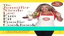 Read Books The Jennifer Nicole Lee Fun Fit Foodie Cookbook: Fun Fit Foodie Cookbook E-Book Free