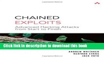 Read Chained Exploits: Advanced Hacking Attacks from Start to Finish PDF Online