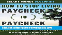 Read How to Stop Living Paycheck to Paycheck: A proven path to money mastery in only 15 minutes a