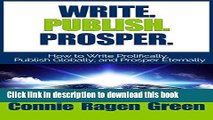 Read Write. Publish. Prosper. How to Write Prolifically, Publish Globally, and Prosper Eternally