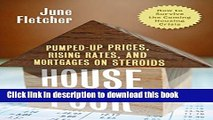Read House Poor: Pumped Up Prices, Rising Rates, and Mortgages on Steroids: How to Survive the
