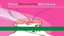 Read Books The Beauty Brains: Real Scientists Answer Your Beauty Questions ebook textbooks