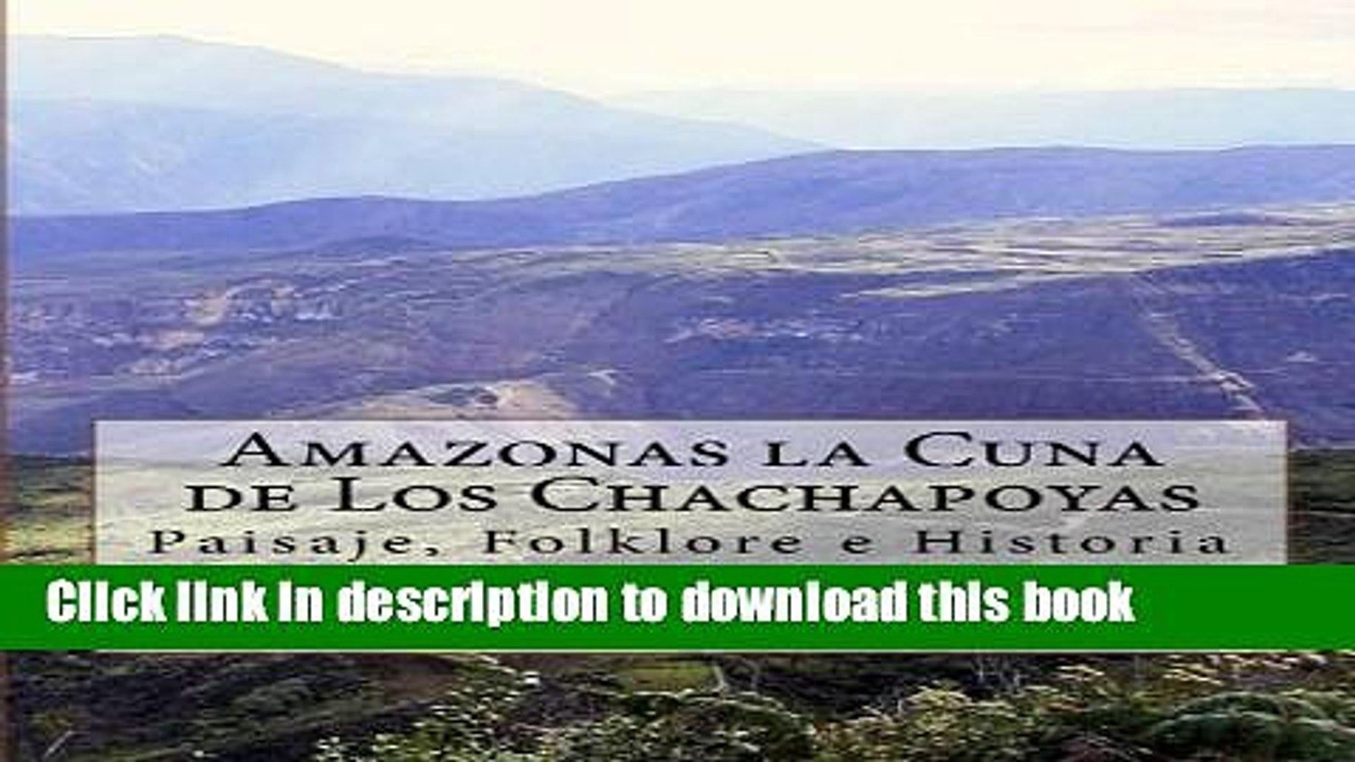 [Read PDF] Amazonas la Cuna de Los Chachapoyas: Paisaje, Folklore e Historia (Spanish Edition)
