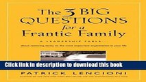 Read The Three Big Questions for a Frantic Family: A Leadership FableAbout Restoring Sanity To