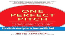 Read Books One Perfect Pitch: How to Sell Your Idea, Your Product, Your Business--or Yourself