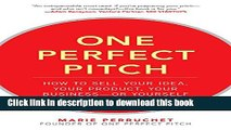 Read Books One Perfect Pitch: How to Sell Your Idea, Your Product, Your Business--or Yourself PDF