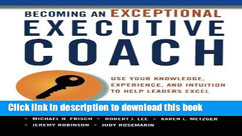 Read Books Becoming an Exceptional Executive Coach: Use Your Knowledge, Experience, and Intuition