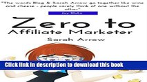 Read Zero to Affiliate Marketer: Making some extra money with affiliate marketing (Blogging Book