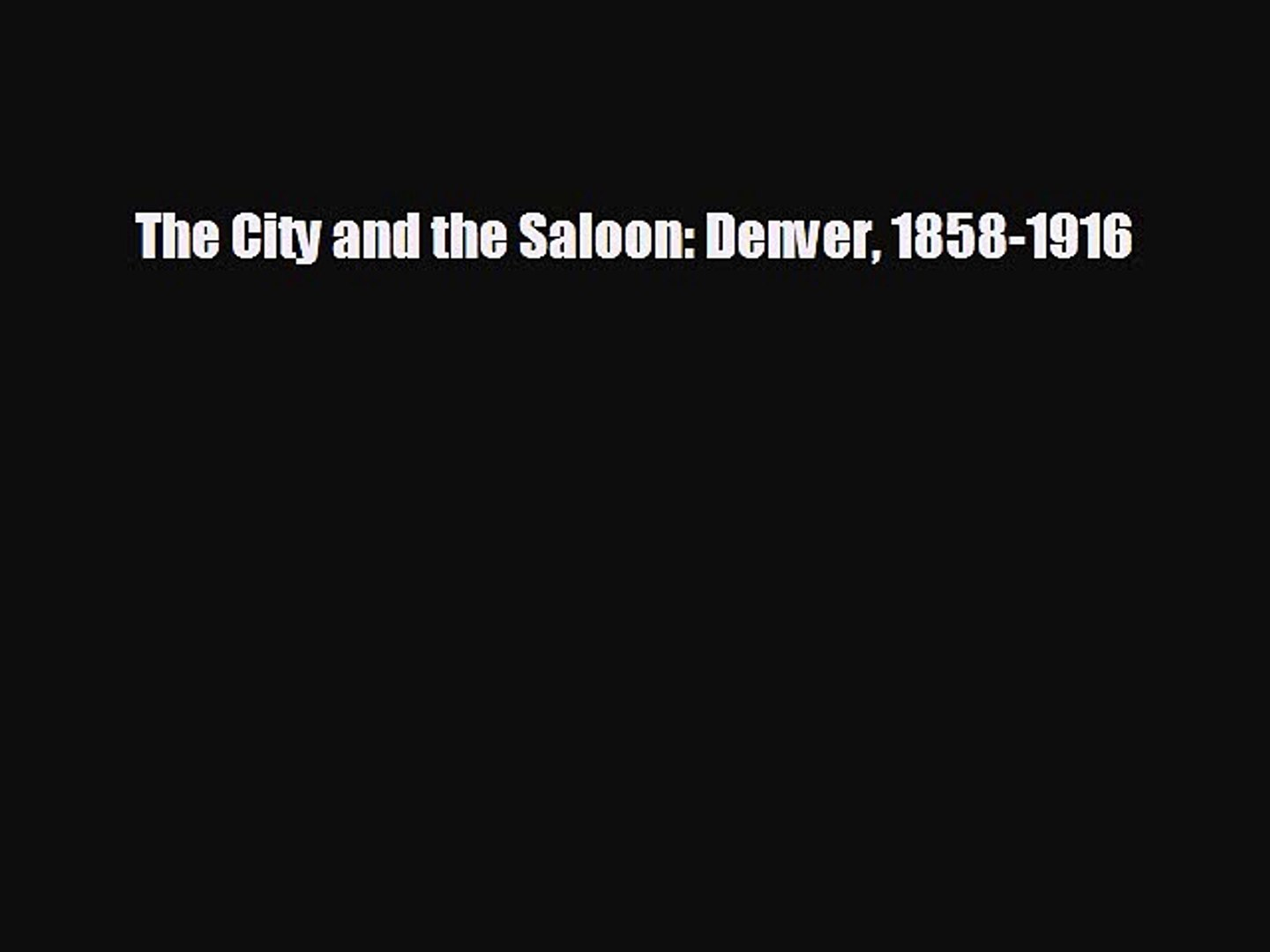 Popular book The City and the Saloon: Denver 1858-1916