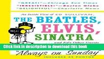 Read Always On Sunday:  An Inside View of Ed Sullivan, the Beatles, Elvis, Sinatra   Ed s Other