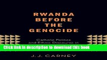 Read Rwanda Before the Genocide: Catholic Politics and Ethnic Discourse in the Late Colonial Era