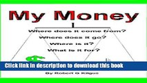 [Read PDF] My Money. Where does it come from? Where does it go? Where is it? What is it for? Ebook