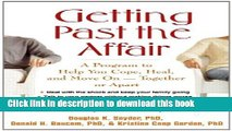 Read Getting Past the Affair: A Program to Help You Cope, Heal, and Move On -- Together or Apart
