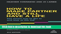 Download How to Make Partner and Still Have a Life: The Smart Way to Get to and Stay at the Top