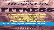 Read The Business of Fitness: Understanding the Financial Side of Owning a Fitness Business Ebook