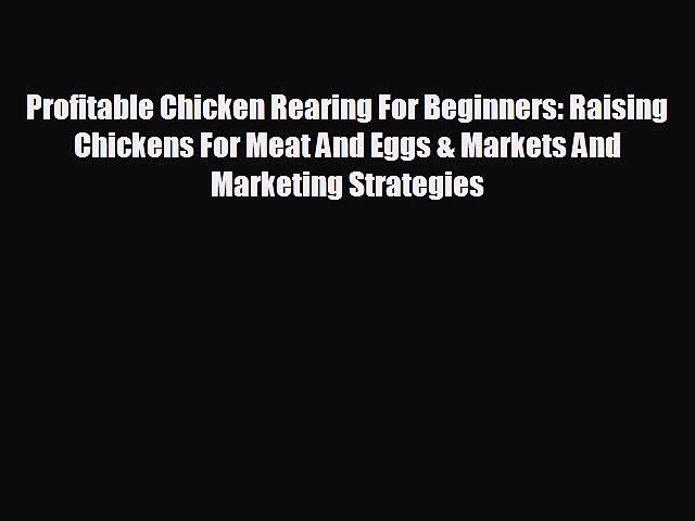 FREE PDF Profitable Chicken Rearing For Beginners: Raising Chickens For Meat And Eggs & Markets