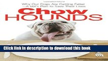 [PDF]  Chow Hounds: Why Our Dogs Are Getting Fatter -A Vet s Plan to Save Their Lives  [Read] Online