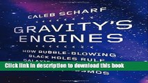 Read Gravity s Engines: How Bubble-Blowing Black Holes Rule Galaxies, Stars, and Life in the
