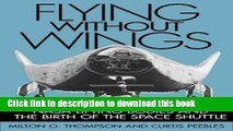Read Flying Without Wings: NASA Lifting Bodies and the Birth of the Space Shuttle  Ebook Online