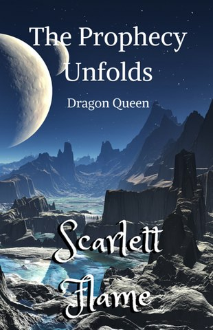 The Prophecy Unfolds (Dragon Queen) by Scarlett Flame