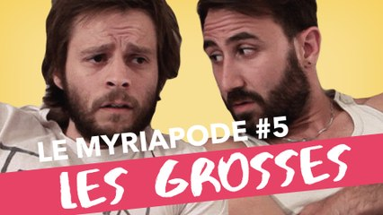 Les Grosses - LE MYRIAPODE #5