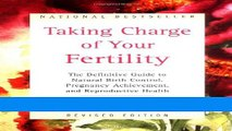 Read Taking Charge of Your Fertility: The Definitive Guide to Natural Birth Control, Pregnancy