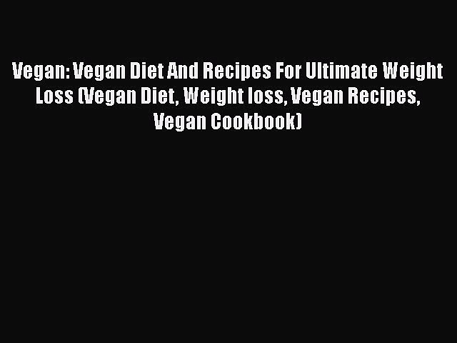 READ book  Vegan: Vegan Diet And Recipes For Ultimate Weight Loss (Vegan Diet Weight loss