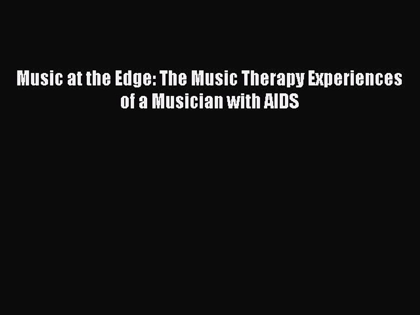 DOWNLOAD FREE E-books  Music at the Edge: The Music Therapy Experiences of a Musician with