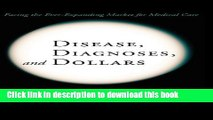 Download Disease, Diagnoses, and Dollars: Facing the Ever-Expanding Market for Medical Care PDF Free