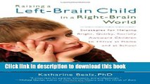 Read Raising a Left-Brain Child in a Right-Brain World: Strategies for Helping Bright, Quirky,
