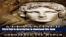 Download Alexander the Great: The Macedonian Who Conquered the World Free Books
