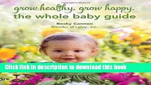 [PDF] Grow Healthy. Grow Happy.: The Whole Baby Guide [Download] Full Ebook