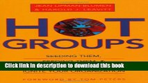 Read Hot Groups: Seeding Them, Feeding Them, and Using Them to Ignite Your Organization  Ebook