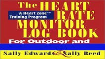 Read The Heart Rate Monitor Log Book for Outdoor or Indoor: A Heart Zone Training Program (Heart