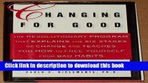 Read Changing for Good: The Revolutionary Program That Explains the Six Stages of Change and