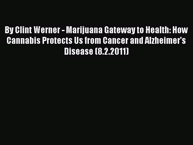 READ book  By Clint Werner – Marijuana Gateway to Health: How Cannabis Protects Us from Cancer