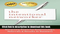 Read The Intentional Networker: Attracting Powerful Relationships, Referrals   Results in