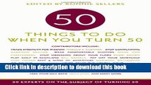 Read 50 Things to Do When You Turn 50: 50 Experts on the Subject of Turning 50 Ebook Free