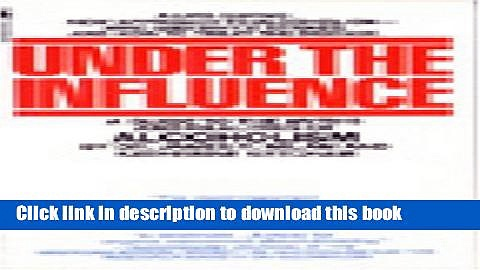 Read Under the Influence: A Guide to the Myths and Realities of Alcoholism PDF Free