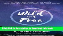 Read Wild and Free: A Hope-Filled Anthem for the Woman Who Feels She is Both Too Much and Never