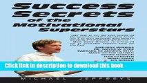 [Read PDF] Success Secrets of the Motivational Superstars: America s Greatest Speakers Reveal