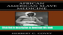Download Books African American Slave Medicine: Herbal and non-Herbal Treatments E-Book Free