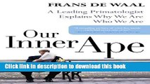 Download Our Inner Ape: A Leading Primatologist Explains Why We Are Who We Are Ebook Free