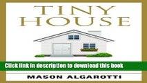 Read Tiny House: The Definitive Manual To Tiny Houses: Home Construction, Interior Design, Tiny