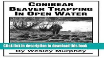 Read Conibear Beaver Trapping in Open Water: Master Beaver Trapping Techniques  Ebook Free