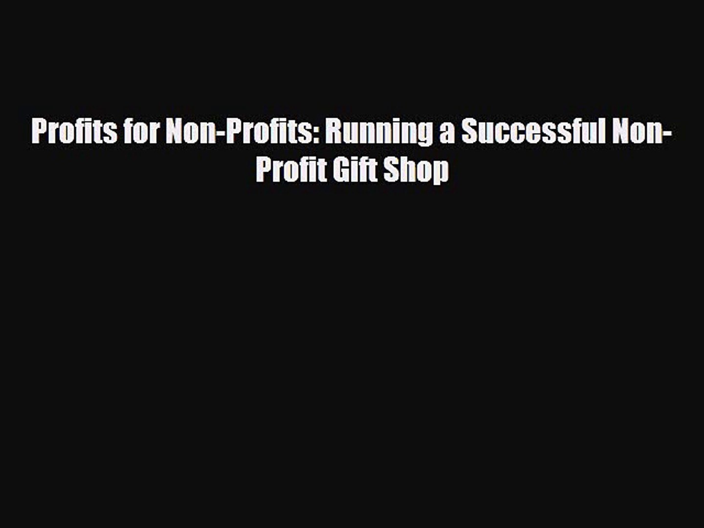 there is Profits for Non-Profits: Running a Successful Non-Profit Gift Shop