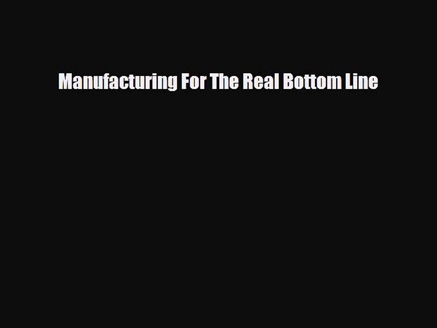 For you Manufacturing For The Real Bottom Line