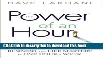 Books Power of An Hour: Business and Life Mastery in One Hour A Week Full Online